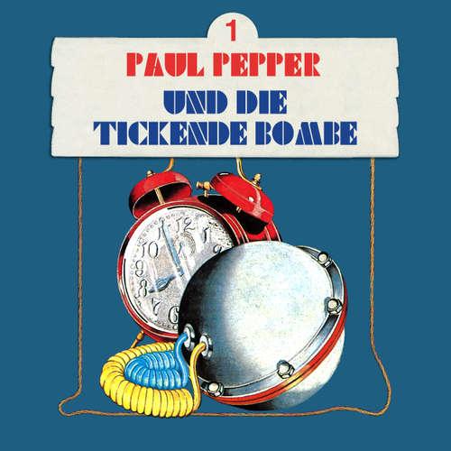 Hoerbuch Paul Pepper, Folge 1: Paul Pepper und die tickende Bombe - Felix Huby - Jürgen Scheller