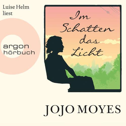 Hoerbuch Im Schatten das Licht - Jojo Moyes - Luise Helm