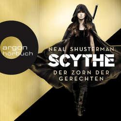 Der Zorn der Gerechten, Scythe - Scythe, Band 2 - Neal Shusterman (Hoerbuch)