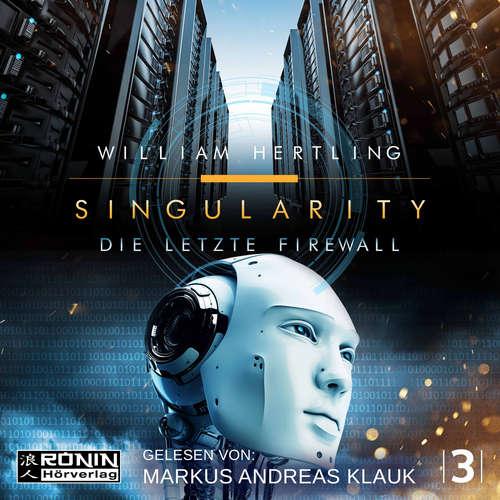 Hoerbuch Die letzte Firewall - Singularity 3 - William Hertling - Markus Andreas Klauk