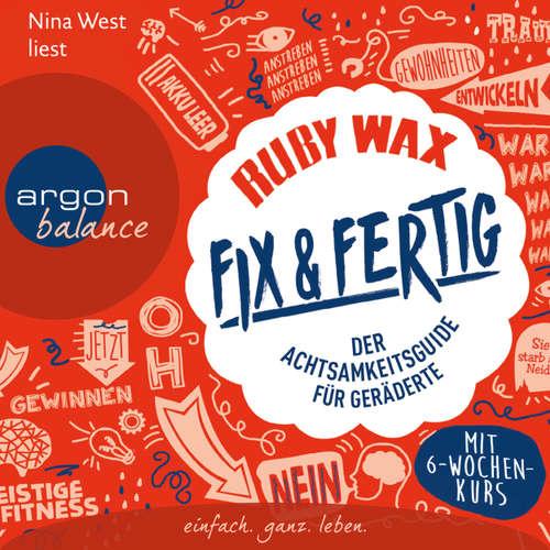 Hoerbuch Fix & fertig - Der Achtsamkeitsguide für Geräderte - Ruby Wax - Nina West