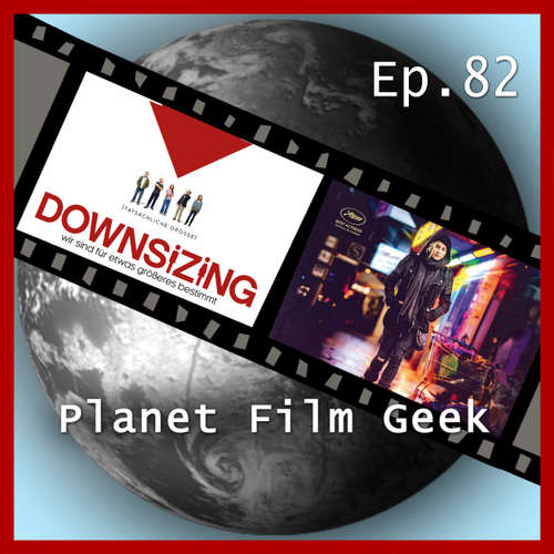 Hoerbuch Planet Film Geek, PFG Episode 82: Downsizing, Die dunkelste Stunde, Aus dem Nichts - Johannes Schmidt - Johannes Schmidt
