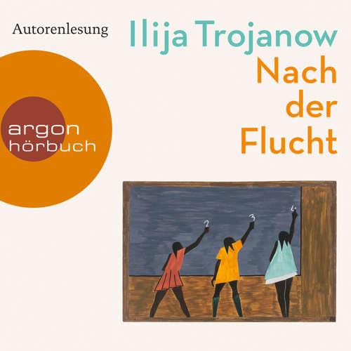 Hoerbuch Nach der Flucht - Ilija Trojanow - Ilija Trojanow