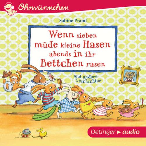 Hoerbuch Ohrwürmchen - Wenn sieben müde kleine Hasen abends in ihr Bettchen rasen und andere Geschichten - Sabine Praml - Dagmar Dreke