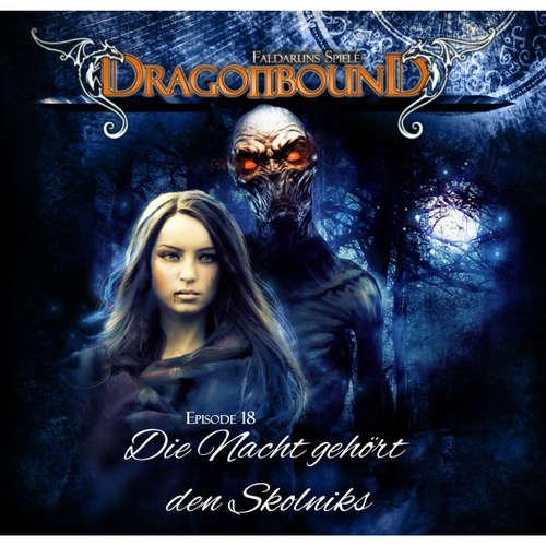 Hoerbuch Dragonbound, Episode 18: Die Nacht gehört den Skolniks - Peter Lerf - Jürgen Kluckert