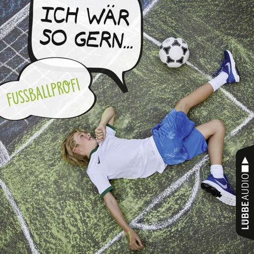 Hoerbuch Ich wär so gern Fußballprofi - Christian Bärmann - Martin Maria Schwarz