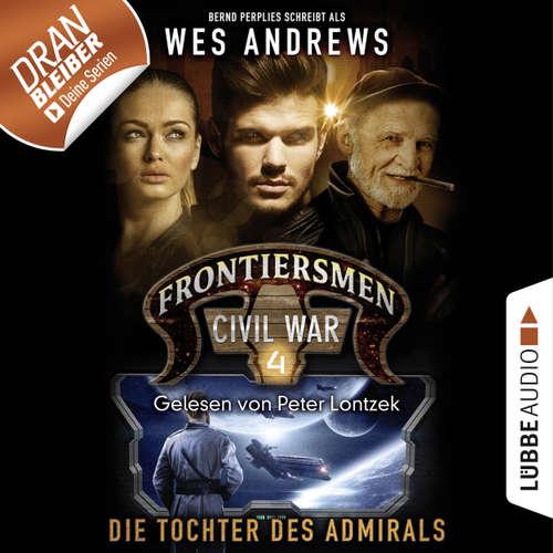 Hoerbuch Frontiersmen: Civil War, Folge 4: Die Tochter des Admirals - Wes Andrews - Peter Lontzek