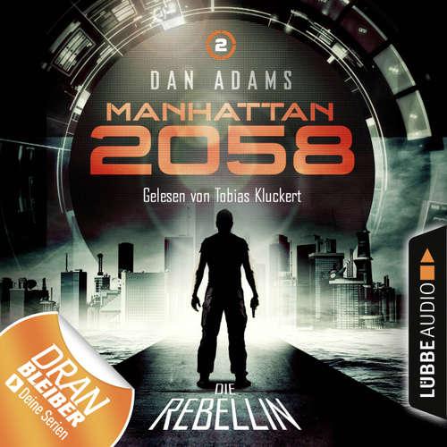 Hoerbuch Manhattan 2058, Folge 2: Die Rebellin - Dan Adams - Tobias Kluckert