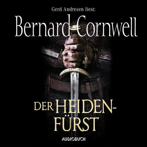 Hoerbuch Der Heidenfürst - Wikinger-Saga, Band 7 - Bernard Cornwell - Gerd Andresen