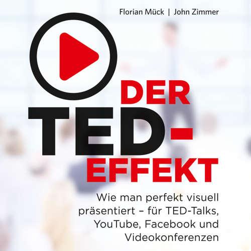 Der TED-Effekt - Wie man perfekt visuell präsentiert für TED-Talks, YouTube, Facebook und Videokonferenzen
