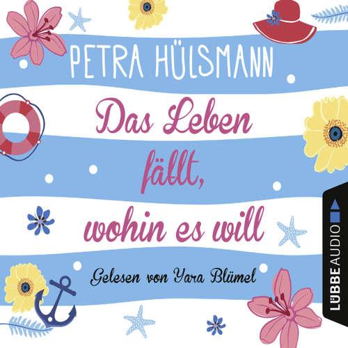 Hoerbuch Das Leben fällt, wohin es will - Petra Hülsmann - Yara Blümel