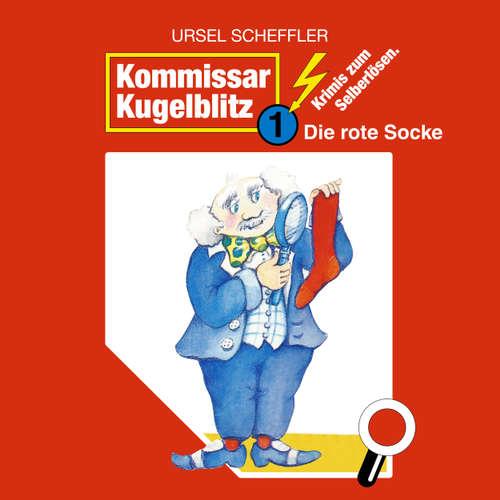 Hoerbuch Kommissar Kugelblitz, Folge 1: Die rote Socke - Ursel Scheffler - Klaus Schwarzkopf