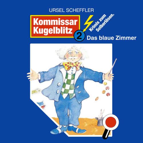 Hoerbuch Kommissar Kugelblitz, Folge 2: Das blaue Zimmer - Ursel Scheffler - Klaus Schwarzkopf