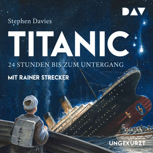 Hoerbuch Titanic - 24 Stunden bis zum Untergang - Stephen Davies - Rainer Strecker