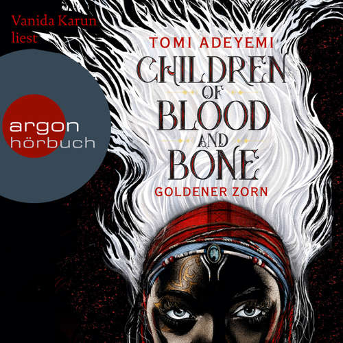 Hoerbuch Children of Blood and Bone - Goldener Zorn - Tomi Adeyemi - Vanida Karun