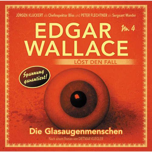 Hoerbuch Edgar Wallace - Edgar Wallace löst den Fall, Nr. 4: Die Glasaugenmenschen - Dietmar Kuegler - Rainer Gerlach