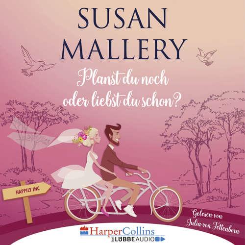 Hoerbuch Planst du noch oder liebst du schon? - Happily Inc, Teil 1 - Susan Mallery - Julia von Tettenborn