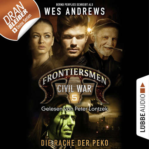 Hoerbuch Frontiersmen: Civil War, Folge 5: Die Rache der Peko - Wes Andrews - Peter Lontzek