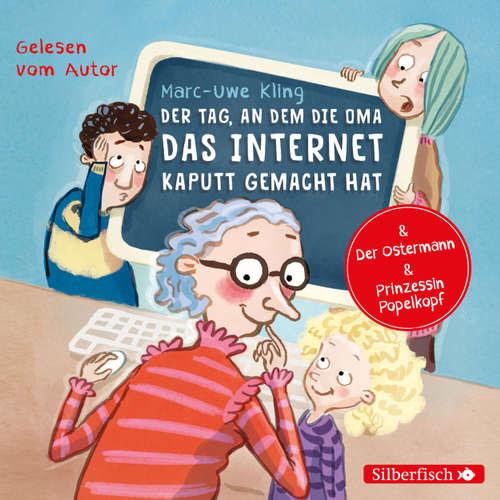 Der Tag, an dem die Oma das Internet kaputt gemacht hat / Der Ostermann / Prinzessin Popelkopf