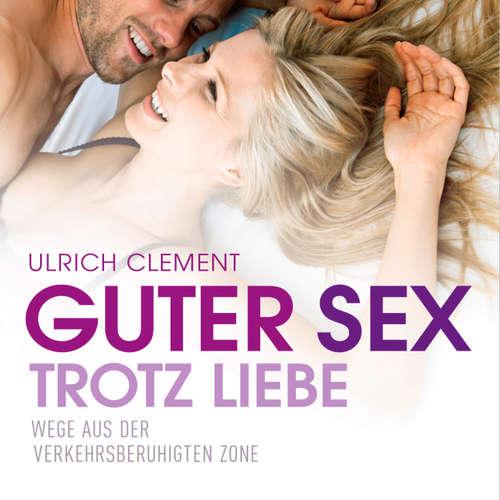 Guter Sex trotz Liebe - Wege aus der verkehrsberuhigten Zone