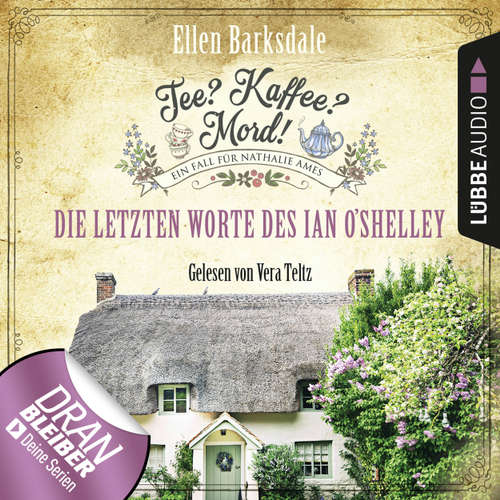 Hoerbuch Nathalie Ames ermittelt - Tee? Kaffee? Mord!, Folge 2: Die letzten Worte des Ian O'Shelley - Ellen Barksdale - Vera Teltz