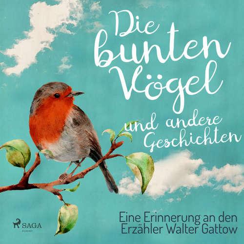Die bunten Vögel und andere Geschichten: Eine Erinnerung an den Erzähler Walter Gattow