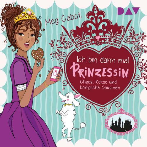 Hoerbuch Ich bin dann mal Prinzessin, Teil 2: Chaos, Kekse und königliche Cousinen - Meg Cabot - Dagmar Bittner