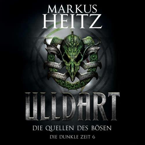 Ulldart - Die Dunkle Zeit, 6: Die Quellen des Bösen
