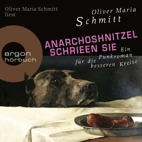 Hoerbuch AnarchoShnitzel schrieen sie - Ein Punkroman für die besseren Kreise (Autorenlesung) - Oliver Maria Schmitt - Oliver Maria Schmitt