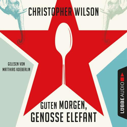 Hoerbuch Guten Morgen, Genosse Elefant - Christopher Wilson - Matthias Koeberlin