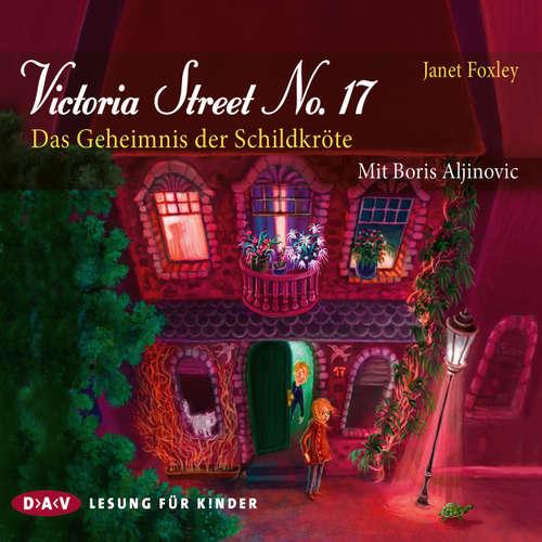 Hoerbuch Victoria Street No. 17 - Das Geheimnis der Schildkröte (Lesung) - Janet Foxley - Boris Aljinovic