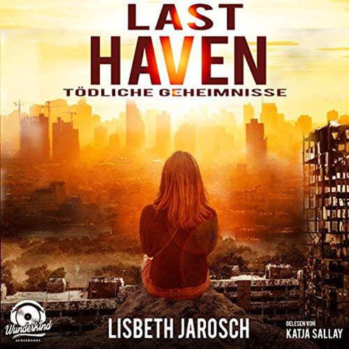 Hoerbuch Last Haven - Tödliche Geheimnisse - Lisbeth Jarosch - Katja Sallay