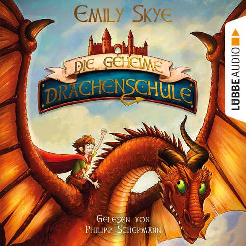 Hoerbuch Die geheime Drachenschule - Emily Skye - Philipp Schepmann