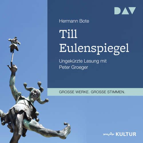Hoerbuch Till Eulenspiegel - Ein kurzweiliges Buch von Till Eulenspiegel aus dem Lande Braunschweig in 96 Historien - Hermann Bote - Peter Groeger