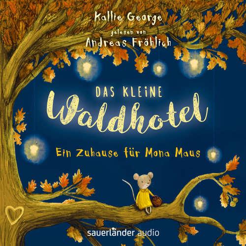 Hoerbuch Das kleine Waldhotel - Ein Zuhause für Mona Maus - Kallie George - Andreas Fröhlich