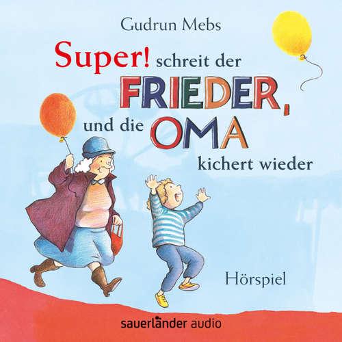 """""""Super"""", schreit der Frieder, und die Oma kichert wieder (Hörspiel)"""
