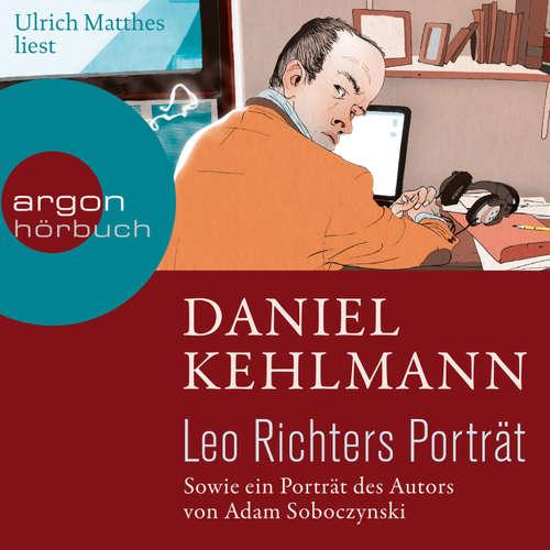 Hoerbuch Leo Richters Porträt - Sowie ein Porträt des Autors von Adam Soboczynski - Daniel Kehlmann - Ulrich Matthes