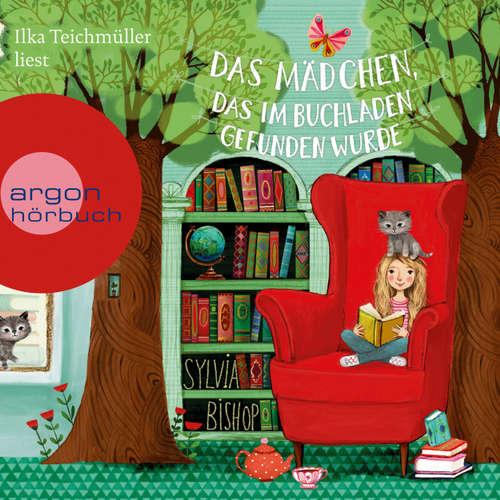 Hoerbuch Das Mädchen, das im Buchladen gefunden wurde - Sylvia Bishop - Ilka Teichmüller