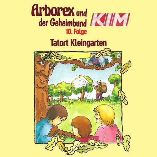 Hoerbuch Arborex und der Geheimbund KIM, Folge 10: Tatort Kleingarten - Fritz Hellmann - Dieter Thomas Heck