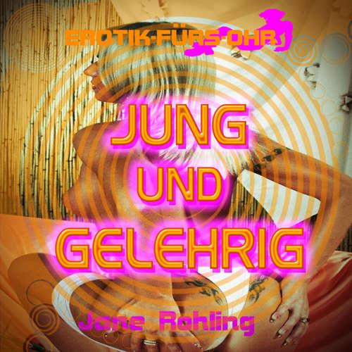 Hoerbuch Jane Rohling, Erotik für's Ohr, Jung und gelehrig - Jane Rohling - Lisa S.