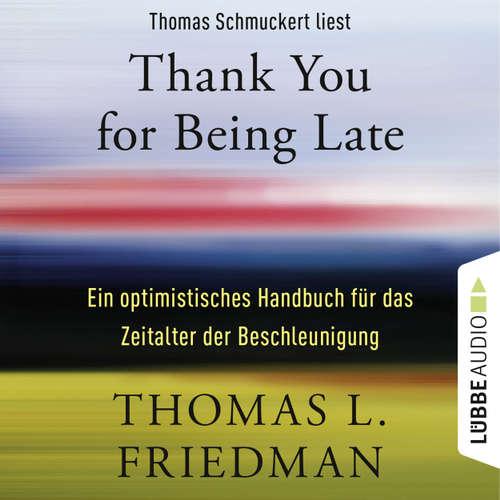 Hoerbuch Thank You for Being Late - Ein optimistisches Handbuch für das Zeitalter der Beschleunigung - Thomas L. Friedman - Thomas Schmuckert