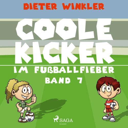 Coole Kicker im Fußballfieber - Coole Kicker, schnelle Tore, Band 7