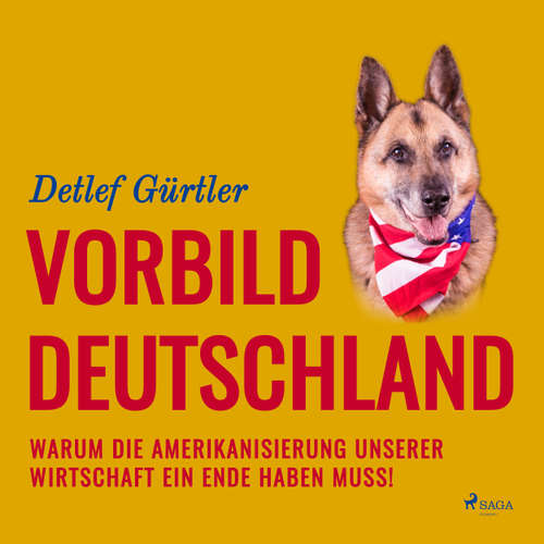 Vorbild Deutschland - Warum die Amerikanisierung unserer Wirtschaft ein Ende haben muss!