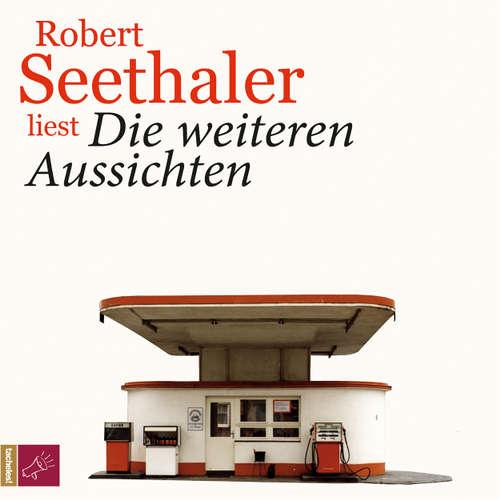 Hoerbuch Die weiteren Aussichten - Robert Seethaler - Robert Seethaler