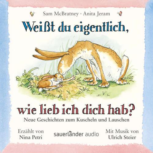 Hoerbuch Weißt du eigentlich, wie lieb ich dich hab? - Neue Geschichten zum Kuscheln und Lauschen - Sam McBratney - Nina Petri