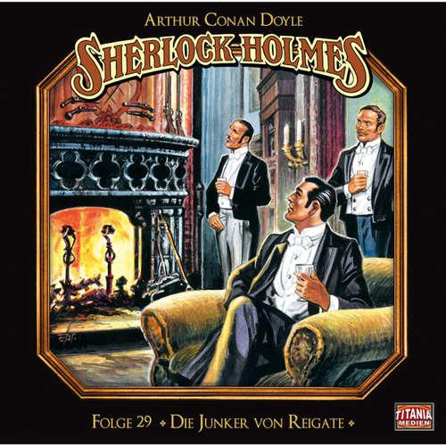 Hoerbuch Sherlock Holmes - Die geheimen Fälle des Meisterdetektivs, Folge 29: Die Junker von Reigate - Arthur Conan Doyle - Joachim Tennstedt