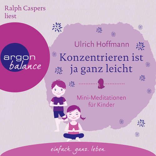 Hoerbuch Konzentrieren ist ja ganz leicht - Mini-Meditationen für Kinder (Autorisierte Lesefassung mit Musik) - Ulrich Hoffmann - Ralph Caspers