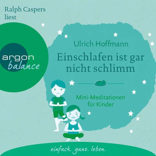 Hoerbuch Einschlafen ist gar nicht schlimm - Mini-Meditationen für Kinder (Autorisierte Lesefassung mit Musik) - Ulrich Hoffmann - Ralph Caspers