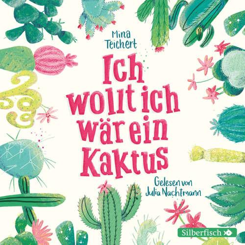 Hoerbuch Ich wollt, ich wär ein Kaktus - Mina Teichert - Julia Nachtmann