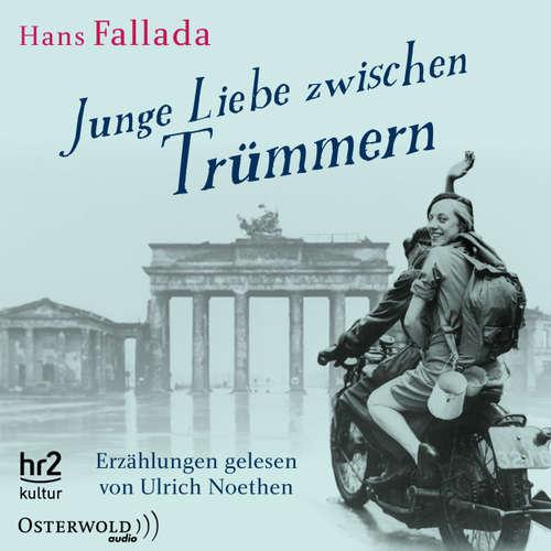 Hoerbuch Junge Liebe zwischen Trümmern - Erzählungen - Hans Fallada - Ulrich Noethen